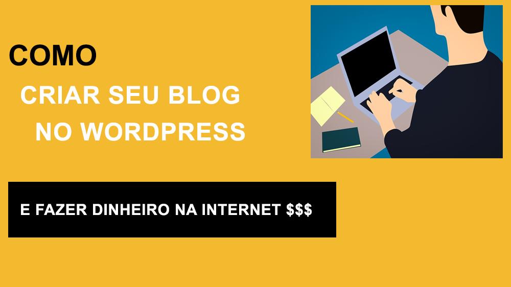 como criar seu blog wordpress e ganhar dinheiro internet